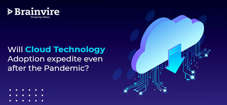 Will Cloud Technology Adoption expedite even after the Pandemic?