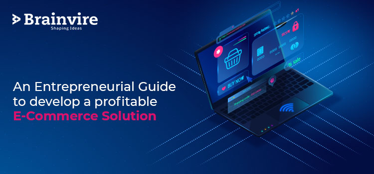 An Entrepreneurial Guide to develop a profitable E-Commerce Solution