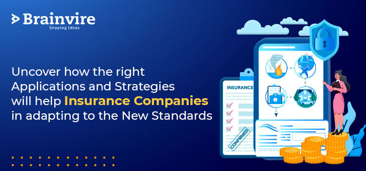 Uncover how the right Applications and Strategies will help Insurance Companies in adapting to the New Standards