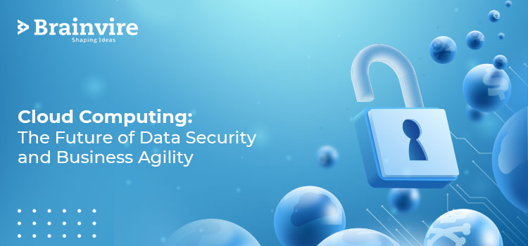 Cloud Computing: The Future of Data Security and Business Agility