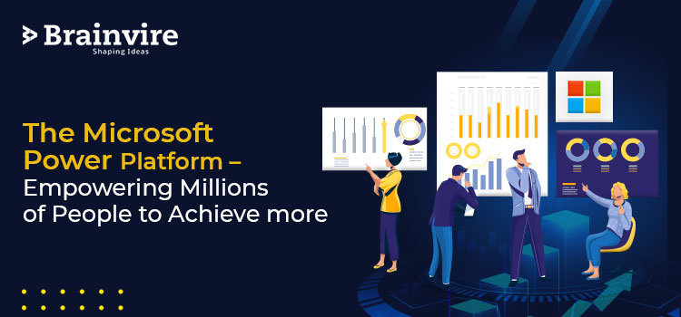 The Microsoft Power Platform – Empowering Millions of People to Achieve more