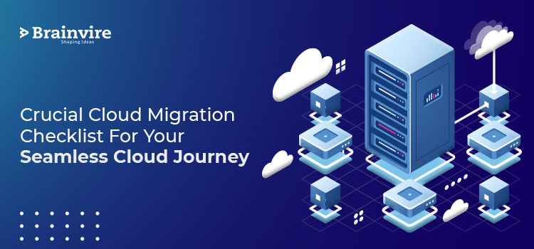 Crucial Cloud Migration Checklist For Your Seamless Cloud Journey
