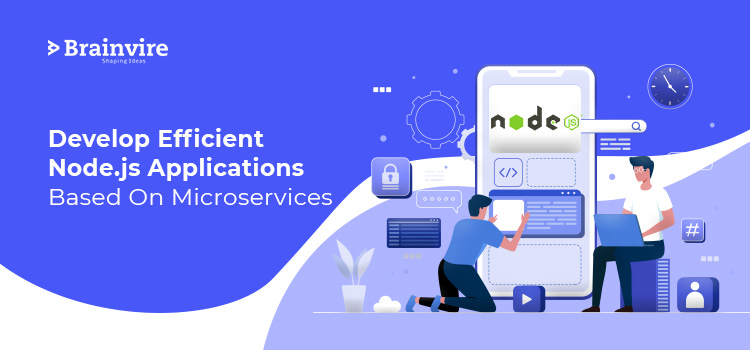 Develop Efficient Node.js Applications Based On Microservices