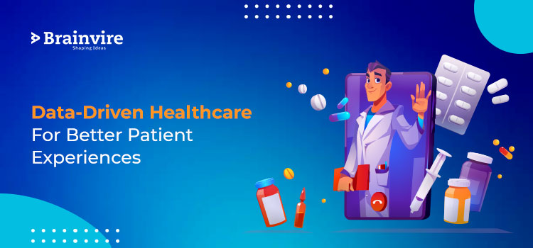 Data-Driven Healthcare For Better Patient Experiences