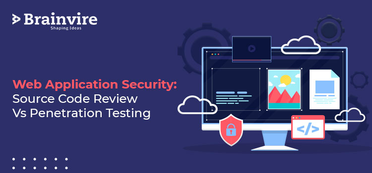 Web Application Security: Source Code Review Vs Penetration Testing