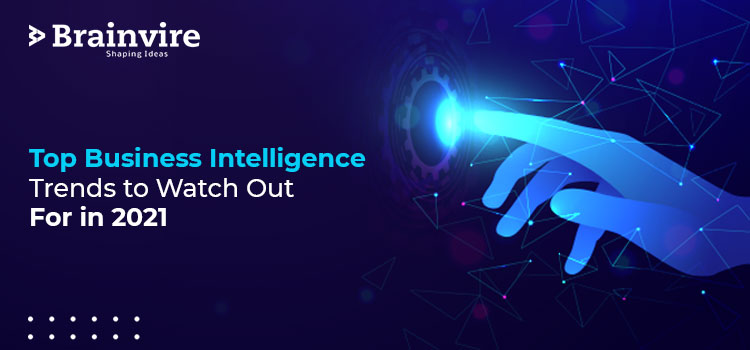 Top Business Intelligence Trends to Watch Out For in 2021