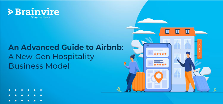 An Advanced Guide to Airbnb Model: A New-Gen Hospitality Business Model
