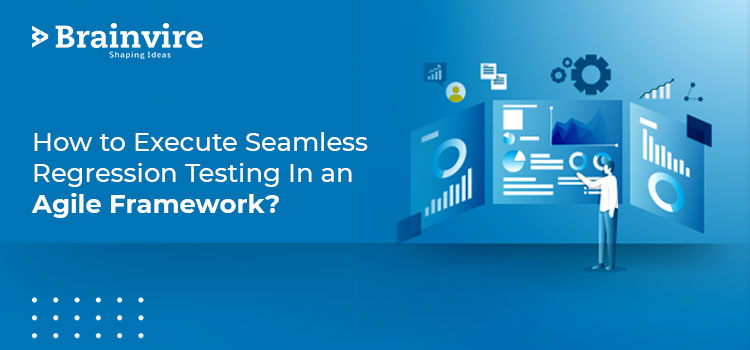 How to Execute Seamless Regression Testing In an Agile Framework