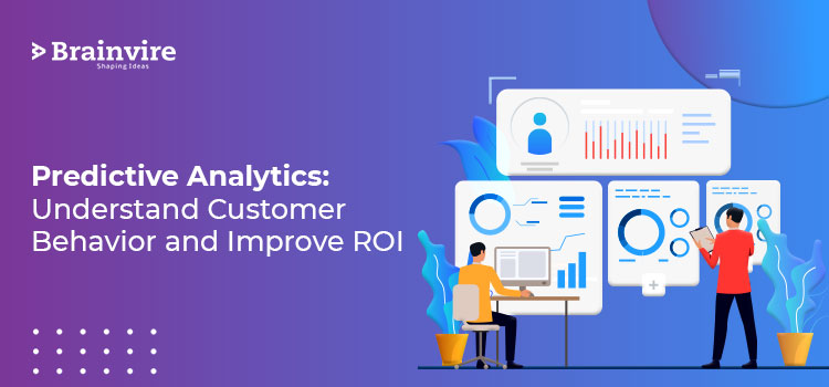 Predictive Analytics: Understand Customer Behavior and Improve ROI
