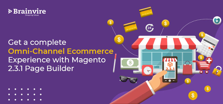Get a complete Omni-Channel Ecommerce Experience with Magento 2.3.1 Page Builder