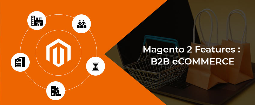 Magento Commerce: Why is it a better choice for B2B Users?