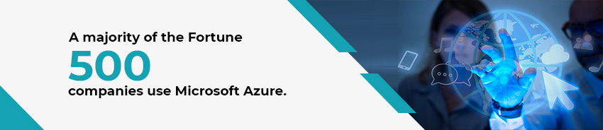 A majority of the Fortune 500 companies use Microsoft Azure.