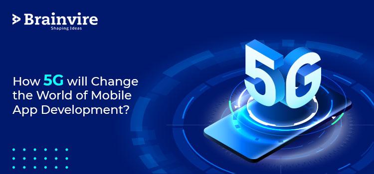 How 5G will Change the World of Mobile App Development?